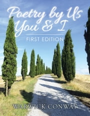 Poetry by Us You & I - First Edition ebook by Warwick Conway