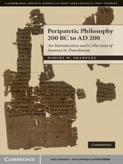 Peripatetic Philosophy, 200 BC to AD 200 - An Introduction and Collection of Sources in Translation ebook by R. W. Sharples