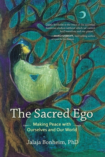 The Sacred Ego - Making Peace with Ourselves and Our World ebook by Jalaja Bonheim
