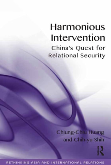Harmonious Intervention - China's Quest for Relational Security ebook by Chiung-Chiu Huang,Chih-yu Shih