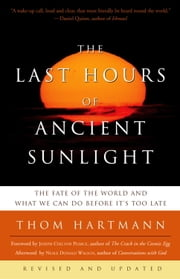 The Last Hours of Ancient Sunlight: Revised and Updated - The Fate of the World and What We Can Do Before It's Too Late ebook by Thom Hartmann