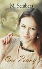 One Penny - A Marked Heart Novel ebook by M. Sembera