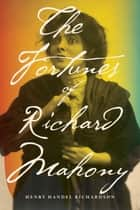 The Fortunes of Richard Mahony ebook by