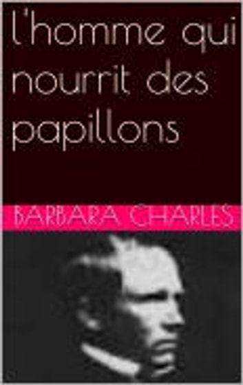 l'homme qui nourrit des papillons ebook by barbara charles