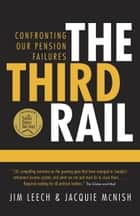 The Third Rail - Confronting Our Pension Failures ebook by Jim Leech, Jacquie McNish