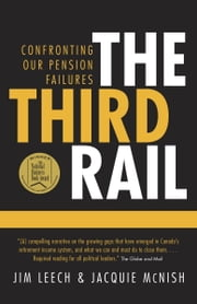 The Third Rail - Confronting Our Pension Failures ebook by Jim Leech,Jacquie McNish