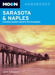 Moon Sarasota & Naples - Including Sanibel Island & the Everglades ebook by Jason Ferguson