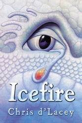 The Last Dragon Chronicles: 2: Icefire ebook by Chris D'Lacey