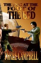 The Dog at the Foot of the Bed ebook by Tyree Campbell