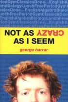 Not As Crazy As I Seem ebook by George Harrar