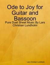 Ode to Joy for Guitar and Bassoon - Pure Duet Sheet Music By Lars Christian Lundholm ebook by Lars Christian Lundholm
