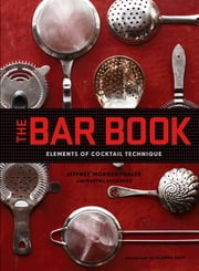 The Bar Book - Elements of Cocktail Technique ebook by Jeffrey Morgenthaler,Martha Holmberg,Alanna Hale