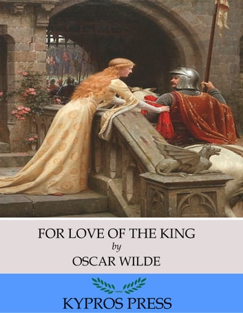 For Love of the King ebook by Oscar Wilde