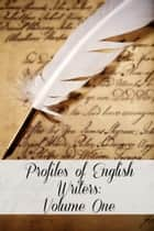 Profiles of English Writers: Volume One of Three ebook by Golgotha Press