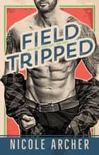 Field-Tripped - Ad Agency Series, #3 ebook by Nicole Archer