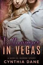Billionaires in Vegas ebook by Cynthia Dane