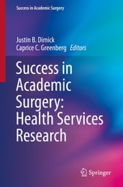 Success in Academic Surgery: Health Services Research ebook by Justin B. Dimick,Caprice C. Greenberg
