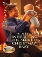 Inheriting His Secret Christmas Baby ebook by Heidi Betts