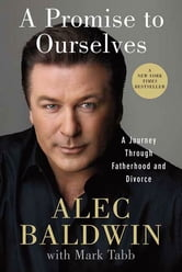 A Promise to Ourselves - A Journey Through Fatherhood and Divorce ebook by Alec Baldwin
