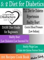 5: 2 Diet for Diabetics: Control Your Diabetes for Life - TLC Diet for Diabetes Hypertension Healthy Heart: Dash Diet Guide for Beginners ebook by Markus Schulz