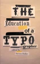 The Education of a Typographer ebook by Steven Heller