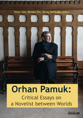Orhan Pamuk - Critical Essays on a Novelist Between Worlds ebook by