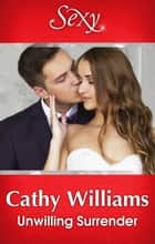Unwilling Surrender ebook by Cathy Williams