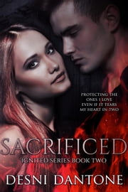 Sacrificed - The Ignited Series, #2 ebook by Desni Dantone