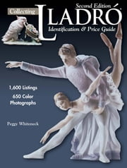 Collecting Lladro: Identification & Price Guide ebook by Whiteneck, Peggy