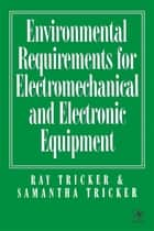 Environmental Requirements for Electromechanical and Electrical Equipment ebook by Ray Tricker,Samantha Tricker
