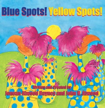 Blue Spots! Yellow Spots! ebook by Jenean Atwood Baynes