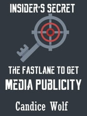 Insider's Secret The Fast Lane to Get Media Publicity ebook by Candice Wolf
