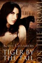 Tiger by the Tail ebook by Kaye Chambers