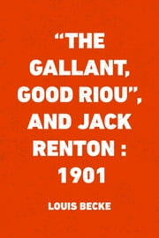 """The Gallant, Good Riou"", and Jack Renton : 1901 ebook by Louis Becke"