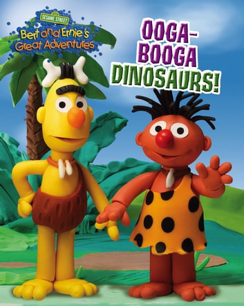 Ooga-Booga Dinosaurs! (Bert and Ernie's Great Adventures) ebook by Kathryn Knight
