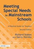 Meeting Special Needs in Mainstream Schools - A Practical Guide for Teachers ebook by Richard Stakes, Garry Hornby