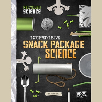 Incredible Snack Package Science audiobook by Tammy Enz