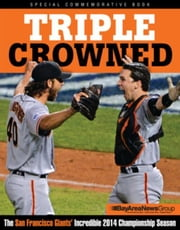 Triple Crowned: The San Francisco Giants' Incredible 2014 Championship Season ebook by Bay Area News Group