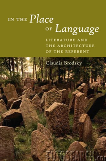 In the Place of Language - Literature and the Architecture of the Referent ebook by Claudia Brodsky