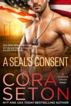 A SEAL's Consent ebook by Cora Seton