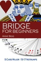Bridge For Beginners ebook by Anne Bigg