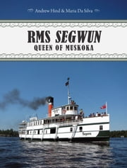 RMS Segwun - Queen of Muskoka ebook by Andrew Hind,Maria Da Silva