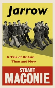 Long Road from Jarrow - A journey through Britain then and now ebook by Stuart Maconie