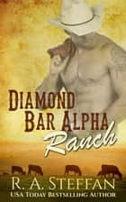 Diamond Bar Alpha Ranch: M/M Cowboy Billionaire Romance ebook by R. A. Steffan
