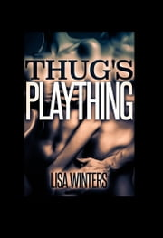 Thug's Plaything (Interracial Menage Erotica) ebook by Lisa Winters