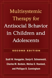 Multisystemic Therapy for Antisocial Behavior in Children and Adolescents ebook by Scott W. Henggeler, PhD,Sonja K. Schoenwald, PhD,Charles M. Borduin, PhD,Melisa D. Rowland, MD,Phillippe B. Cunningham, Phd