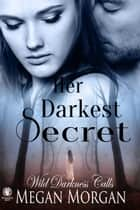 Her Darkest Secret - Wild Darkness Calls ebook by Megan Morgan