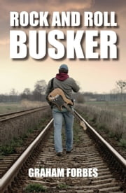 Rock and Roll Busker ebook by Graham Forbes