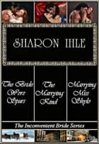 The Inconvenient Bride Series: The Bride Wore Spurs, Marrying Miss Shylo, The Marrying Kind (Three Complete Historical Western Romance Novels) ebook by Sharon Ihle