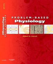 Problem-Based Physiology ebook by Robert G. Carroll